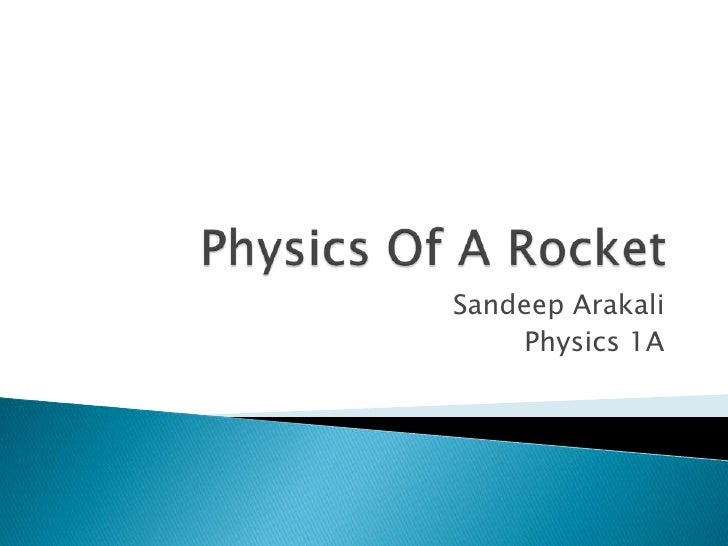 Physics Of A Rocket<br />Sandeep Arakali<br />Physics 1A<br />