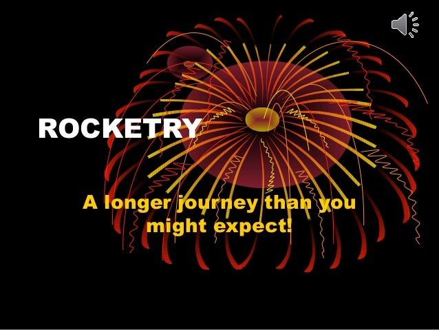 ROCKETRY A longer journey than you might expect!