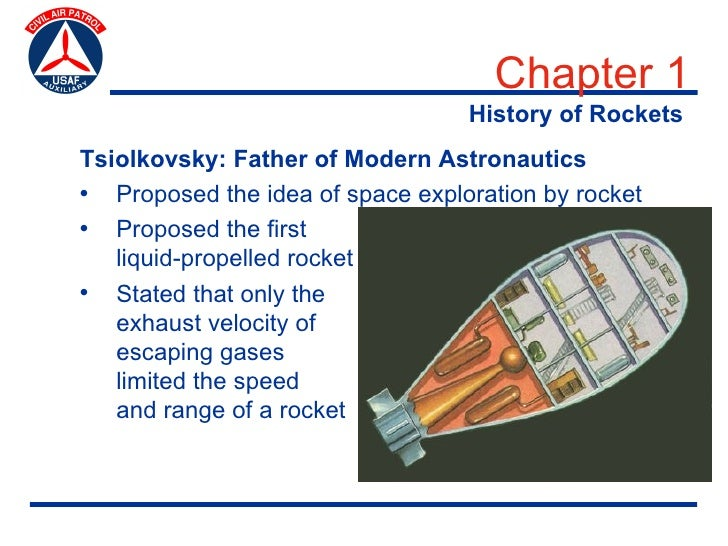 Chapter 1                                   History of Rockets Tsiolkovsky: Father of Modern Astronautics • Proposed the i...