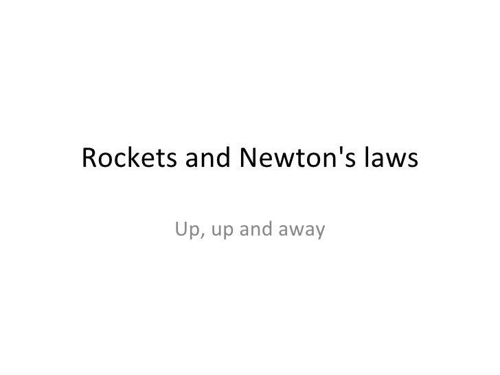 Rockets and Newton's laws Up, up and away