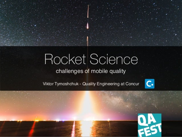 Rocket Science challenges of mobile quality Viktor Tymoshchuk - Quality Engineering at Concur