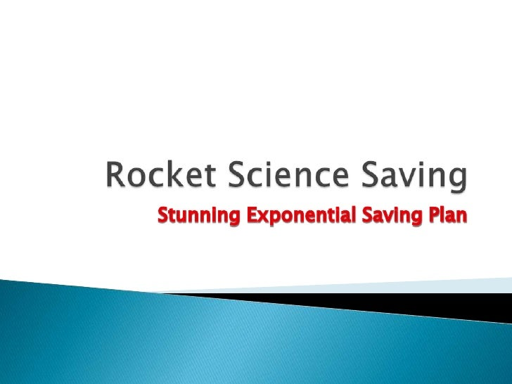 Rocket Science Saving<br />Stunning Exponential Saving Plan <br />