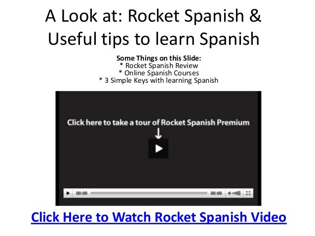 A Look at: Rocket Spanish &  Useful tips to learn Spanish                Some Things on this Slide:                 * Rock...