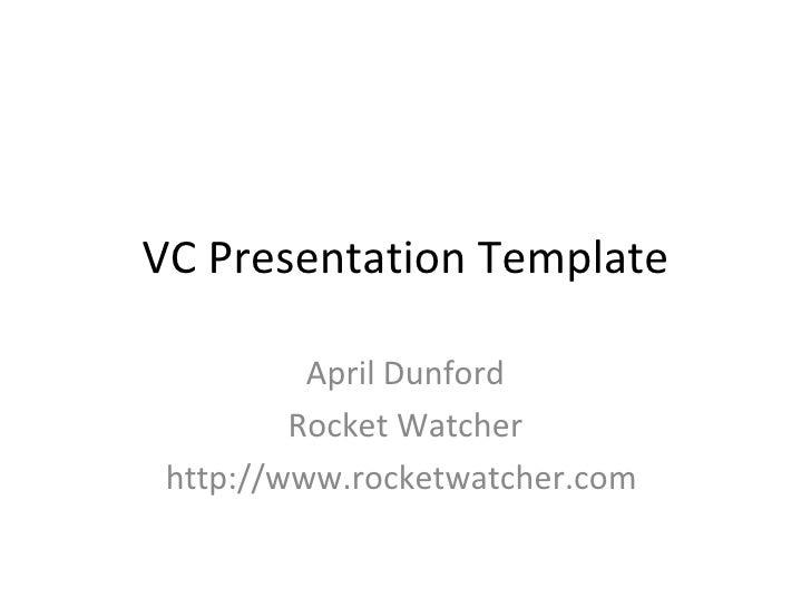 VC Presentation Template April Dunford Rocket Watcher http://www.rocketwatcher.com