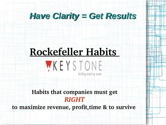 Have Clarity = Get ResultsHave Clarity = Get Results RockefellerHabits Habitsthatcompaniesmustget RIGHT tomaximiz...
