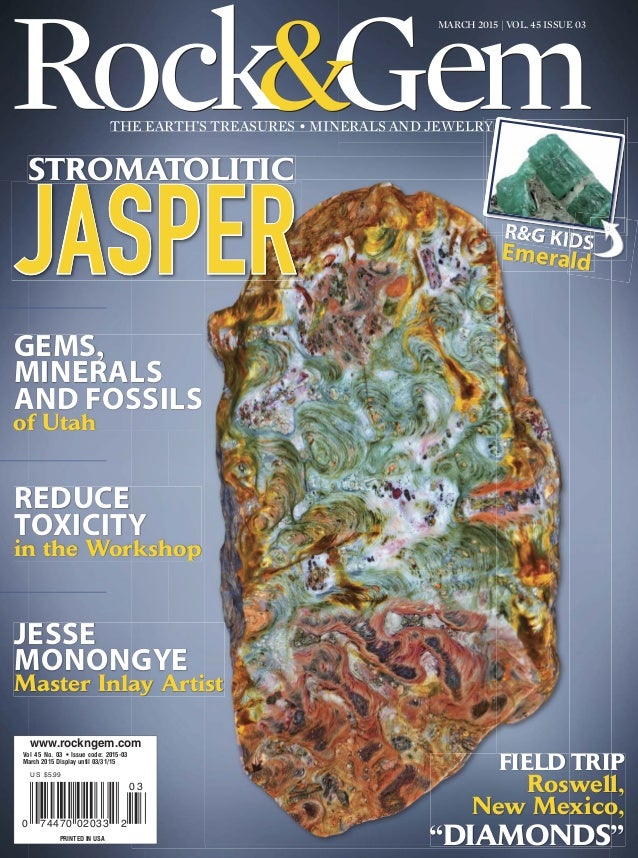 THE EARTH'S TREASURES • MINERALS AND JEWELRY MARCH 2015 | VOL. 45 ISSUE 03 0 3 0 74470 02033 2 FIELD TRIP Roswell, New Mex...