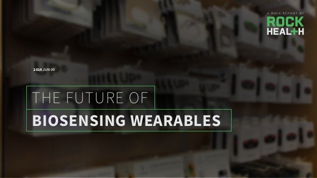A R O C K R E P O R T B Y BIOSENSING WEARABLES THE FUTURE OF 2014 JUN 09