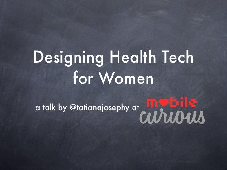 Designing Health Tech     for Womena talk by @tatianajosephy at