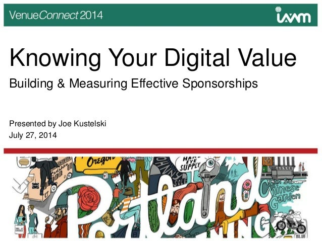 Knowing Your Digital Value Building & Measuring Effective Sponsorships Presented by Joe Kustelski July 27, 2014