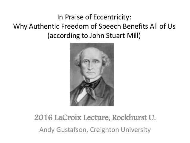 In Praise of Eccentricity: Why Authentic Freedom of Speech Benefits All of Us (according to John Stuart Mill) 2016 LaCroix...