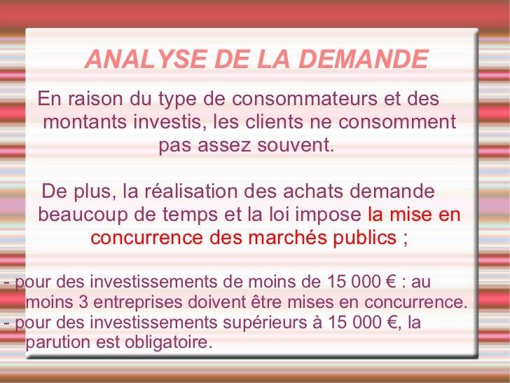 ANALYSE DE LA DEMANDE    En raison du type de consommateurs et des    montants investis, les clients ne consomment        ...