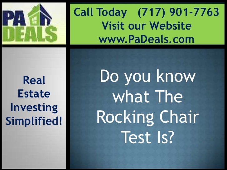 Call Today   (717) 901-7763<br />Visit our Website<br />www.PaDeals.com<br />Do you know what The Rocking Chair Test Is? <...