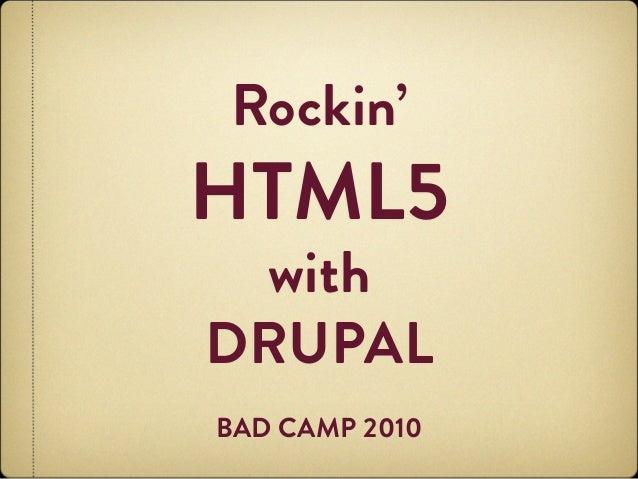 Rockin' HTML5 with DRUPAL BAD CAMP 2010