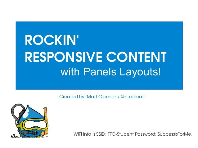ROCKIN' RESPONSIVECONTENT with Panels Layouts! Createdby:MattGlaman/@nmdmatt  WiFiinfoisSSID:FTCStudentPasswo...
