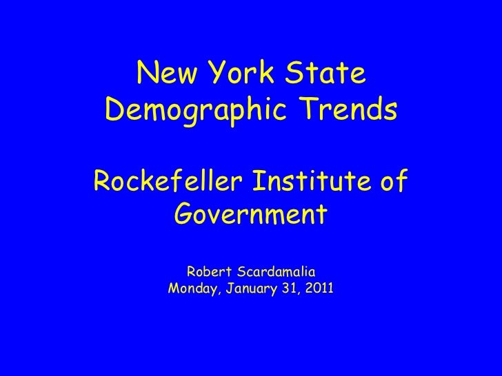 New York State Demographic Trends Rockefeller Institute of Government Robert Scardamalia Monday, January 31, 2011