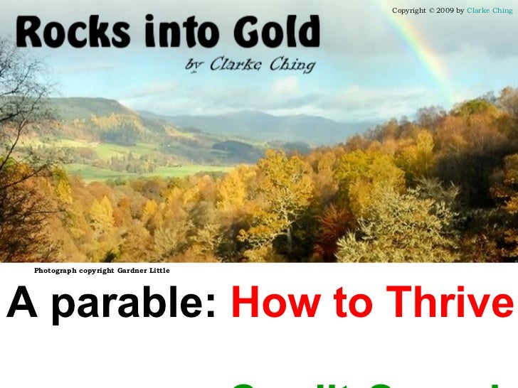 Copyright © 2009 by  Clarke Ching Photograph copyright Gardner Little A parable:  How to Thrive  during the  Credit Crunch