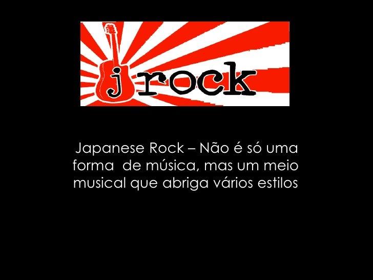 Japanese Rock – Não é só uma forma  de música, mas um meio musical que abriga vários estilos<br />