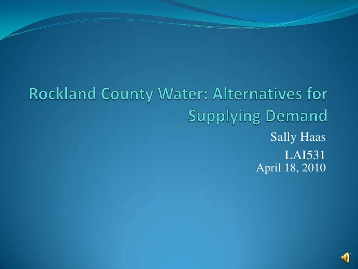 Rockland County Water: Alternatives for Supplying Demand<br />Sally Haas<br />LAI531<br />April 18, 2010<br />