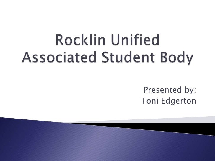 Rocklin Unified Associated Student Body<br />Presented by:<br />Toni Edgerton<br />