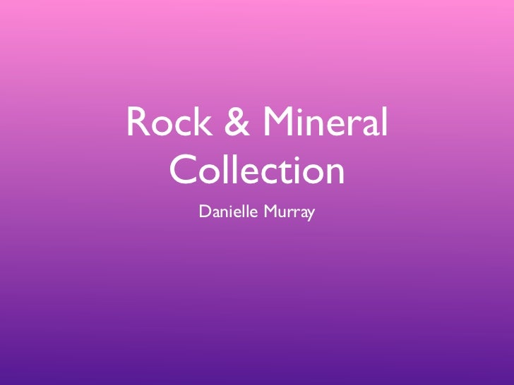 Rock & Mineral  Collection   Danielle Murray