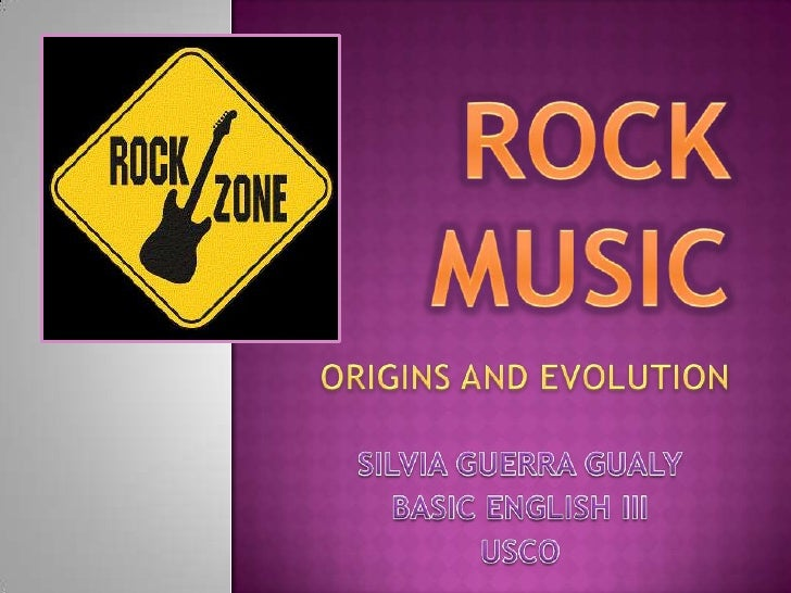 ROCK MUSIC<br />ORIGINS AND EVOLUTION<br />SILVIA GUERRA GUALY<br />BASIC ENGLISH III<br />USCO<br />