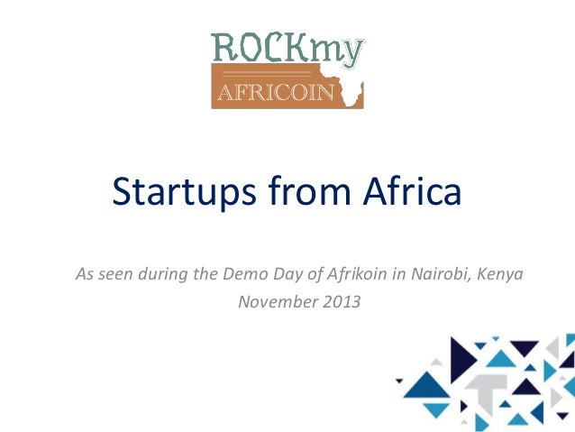 Startups from Africa As seen during the Demo Day of Afrikoin in Nairobi, Kenya November 2013