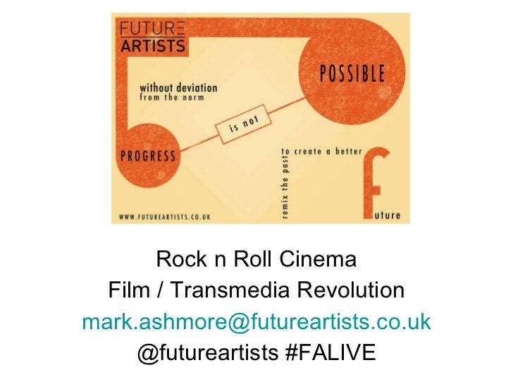 Rock n Roll Cinema Film / Transmedia Revolution [email_address] @futureartists #FALIVE