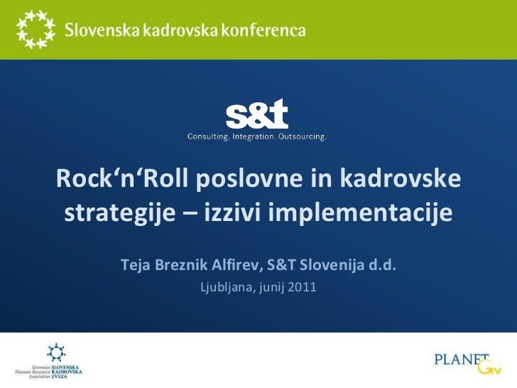 Rock'n'Roll poslovne in kadrovske strategije – izzivi implementacije<br />Teja Breznik Alfirev, S&T Slovenija d.d.<br />Lj...