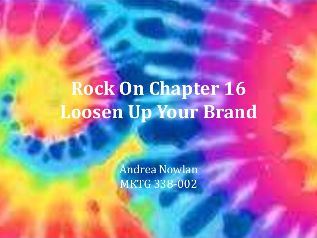 Rock On Chapter 16Loosen Up Your Brand      Andrea Nowlan      MKTG 338-002