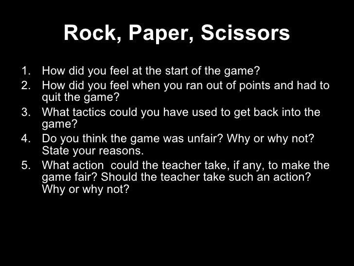 Rock, Paper, Scissors <ul><li>How did you feel at the start of the game? </li></ul><ul><li>How did you feel when you ran o...
