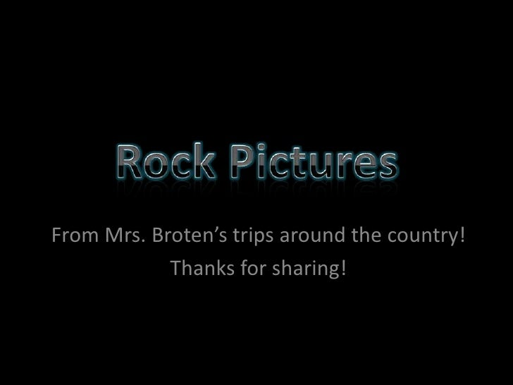 Rock Pictures<br />From Mrs. Broten's trips around the country!<br />Thanks for sharing!<br />