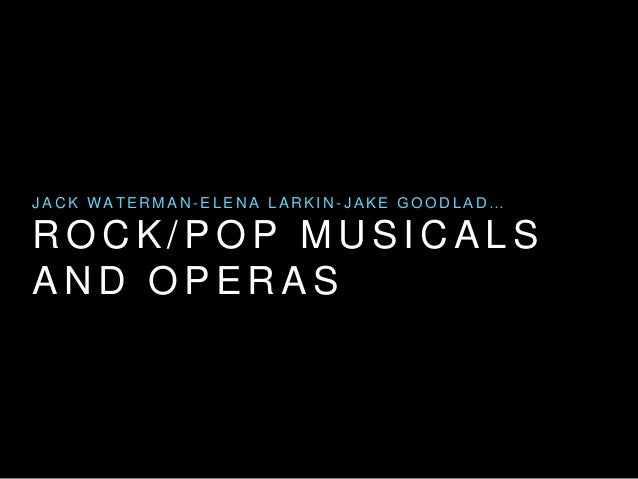 JACK WATERMAN-ELENA LARKIN- J A K E G O O D L A D …  ROCK/POP MUSICALS  AND OPERAS