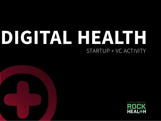 DIGITAL HEALTHSTARTUP + VC ACTIVITY A R O C K R E P O R T B Y