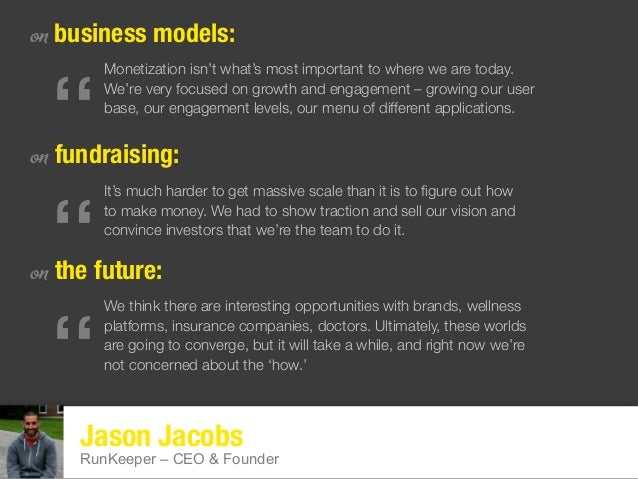 """Jason Jacobs RunKeeper – CEO & Founder on business models: on fundraising: on the future: """" Monetization isn't what's most..."""