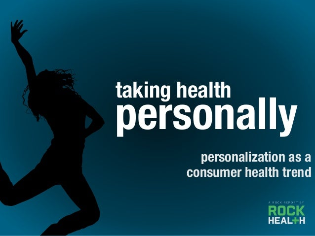 A R O C K R E P O R T B Y personally taking health personalization as a consumer health trend