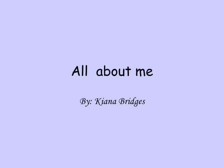 All  about me By: Kiana Bridges