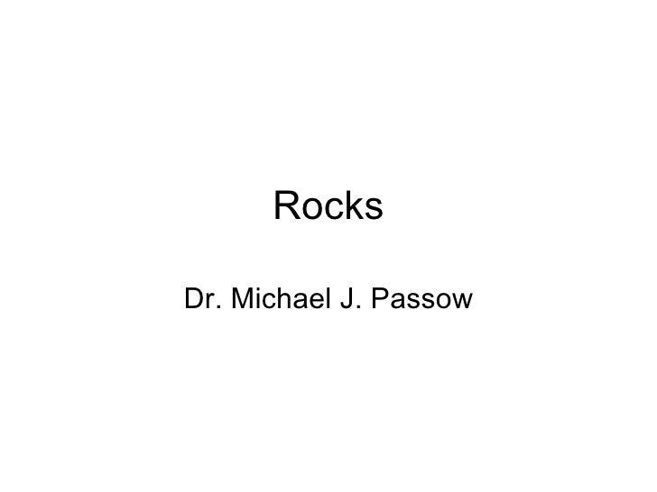 Rocks Dr. Michael J. Passow