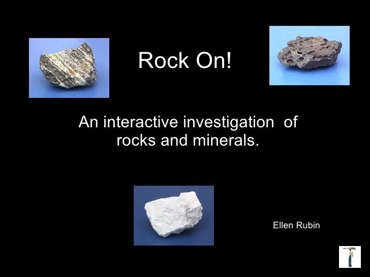 Rock On! An interactive investigation  of rocks and minerals. Ellen Rubin