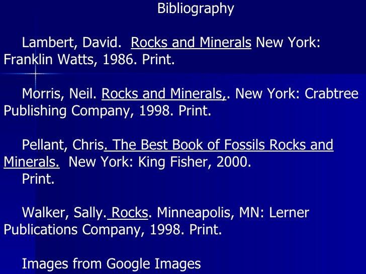 Bibliography Lambert, David.  Rocks and Minerals  New York: Franklin Watts, 1986. Print. Morris, Neil.  Rocks and Minerals...