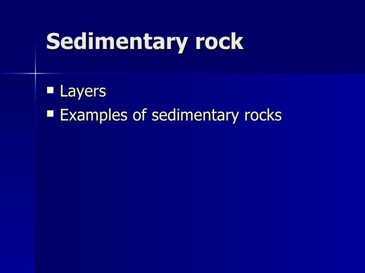 Sedimentary rock <ul><li>Layers </li></ul><ul><li>Examples  of  sedimentary   rocks </li></ul>
