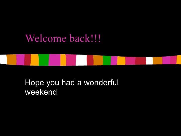 Welcome back!!!   Hope you had a wonderful weekend
