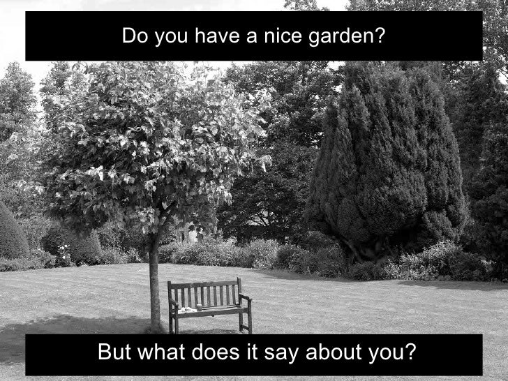 Do you have a nice garden?But what does it say about you?