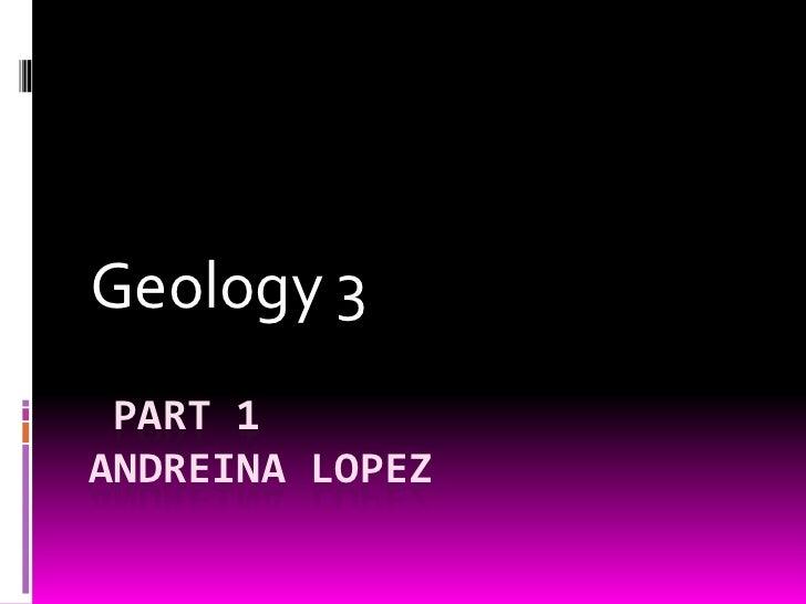 Geology 3 PART 1ANDREINA LOPEZ