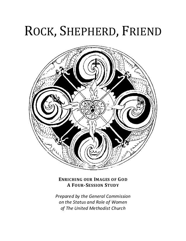 ROCK, SHEPHERD, FRIEND ENRICHING OUR IMAGES OF GOD A FOUR-SESSION STUDY Prepared by the General Commission on the Status a...