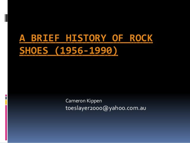 A BRIEF HISTORY OF ROCK  SHOES (1956-1990)  Cameron Kippen  toeslayer2000@yahoo.com.au
