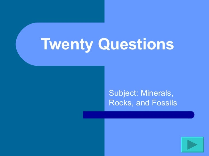 Twenty Questions  Subject: Minerals, Rocks, and Fossils