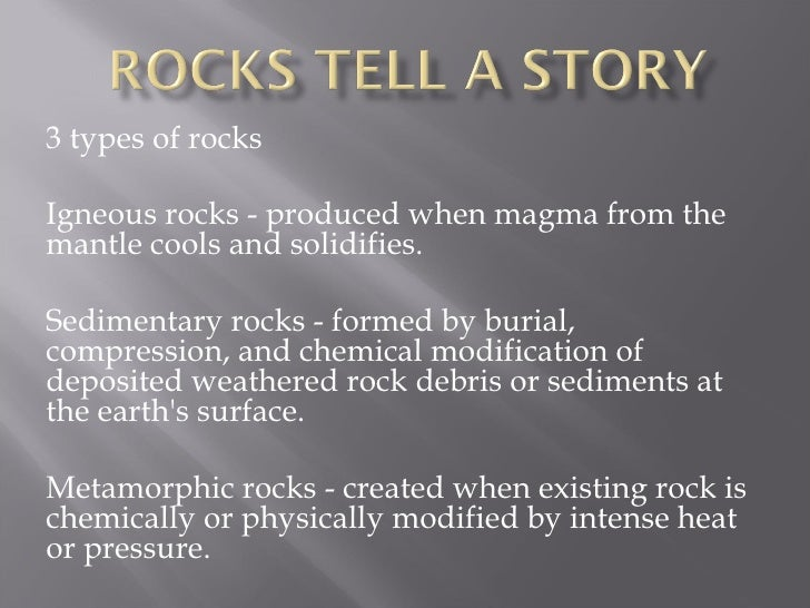 3 types of rocksIgneous rocks - produced when magma from themantle cools and solidifies.Sedimentary rocks - formed by buri...