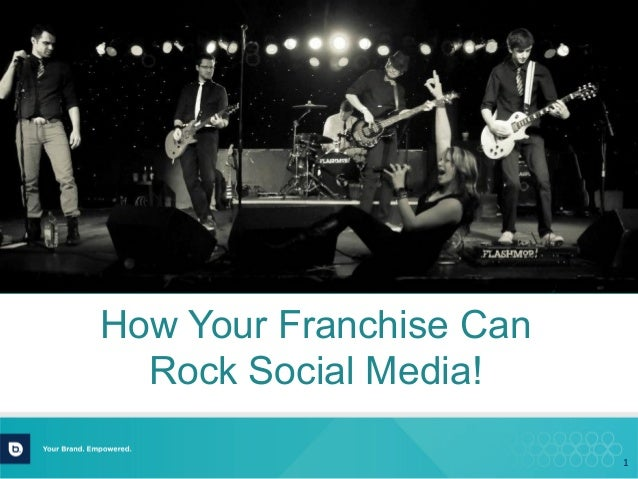 1	    How Your Franchise Can Rock Social Media!