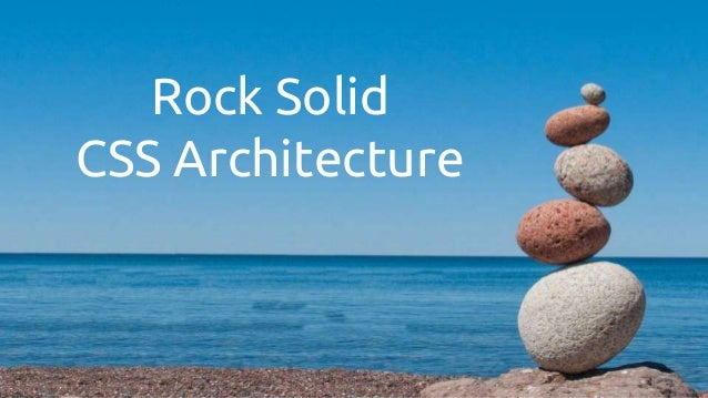 Rock Solid CSS Architecture