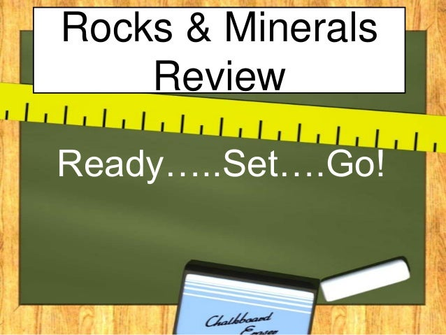 Rocks & Minerals Review Ready…..Set….Go!